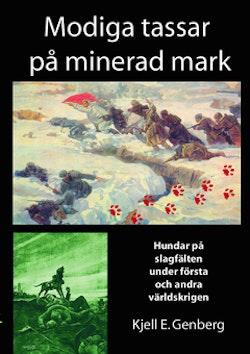 Modiga tassar på minerad mark : hundar på slagfälten under första och andra världskrigen