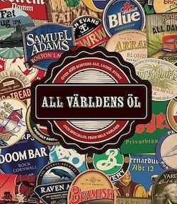 All världens öl : över 400 sorters ale, lager, stout och hantverksöl från hela världen