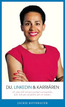 Du, Linkedin & karriären : 10 steg till ett personligt varumärke