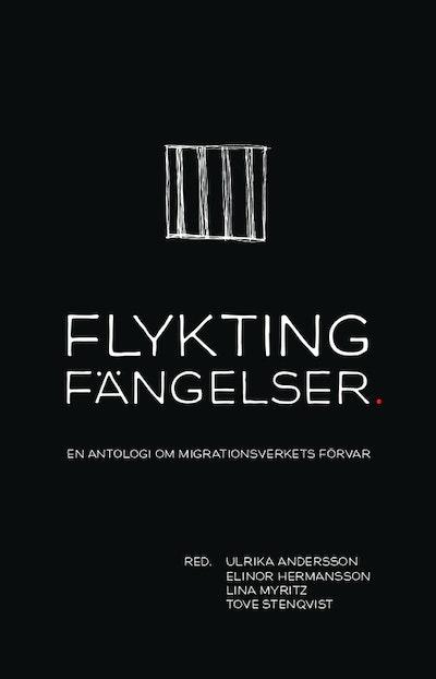 Flyktingfängelser : en antologi om Migrationsverkets förvar