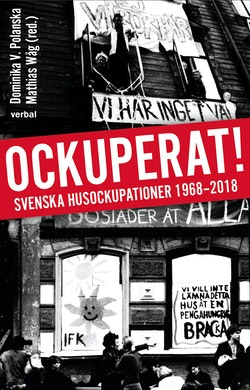 Ockuperat! : Svenska husockupationer från 1968 till 2018