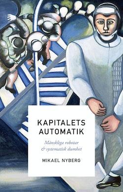 Kapitalets automatik : mänskliga robotar och systematisk dumhet