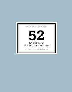 52 saker som får dig att må bra : ett år - 52 utmaningar