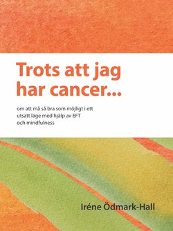 Trots att jag har cancer - om att må så bra som möjligt i ett utsatt läge med hjälp av EFT och mindfulness