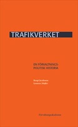 Trafikverket : En förvaltningspolitisk historia