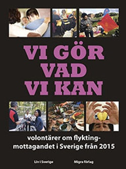 Vi gör vad vi kan : volontärer om flyktingmottagandet i Sverige från 2015