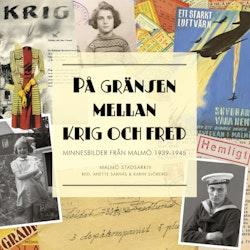 På gränsen mellan krig och fred : minnesbilder från Malmö 1939-1945