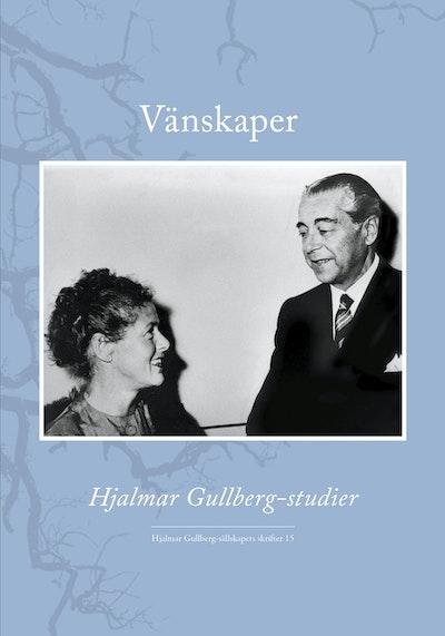 Vänskaper : Hjalmar Gullberg-studier