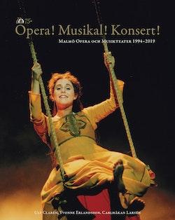 Opera! Musikal! Konsert!  : Malmö Opera och Musikteater 1994-2019