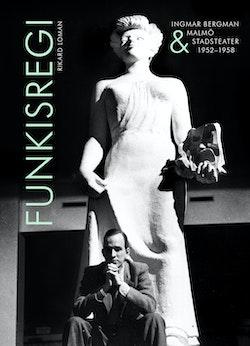 Funkisregi. Ingmar Bergman och Malmö stadsteater 1952-1958.