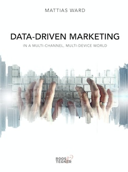 Data-driven marketing : in a multi-channel, multi-device world
