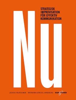 Nu : strategisk improvisation för effektiv kommunikation