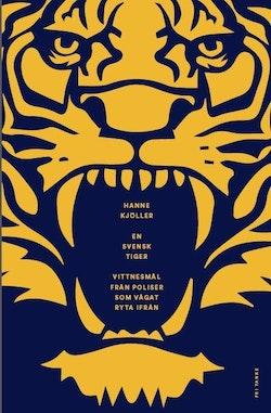 En svensk tiger : vittnesmål från poliser som vågat ryta ifrån