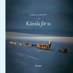 Med känsla för is : om polarforskaren Valter Schytt  och gåtorna hans Antarktisexpedition bidrog till att lösa