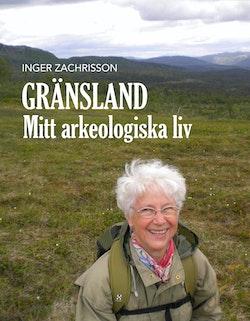 Gränsland : mitt arkeologiska liv