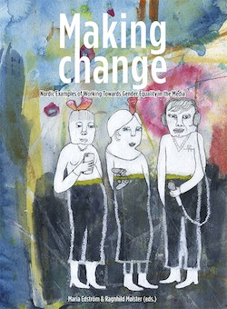 Making change : nordic examples of working towards gender equality in the media