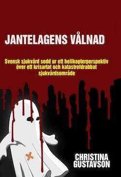 Jantelagens vålnad : svensk sjukvård sedd ur ett helikopterperspektiv över ett krisartat och katastrofdrabbat sjukvårdsområde