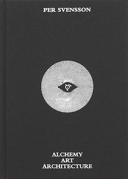 Per Svensson : alchemy art architecture