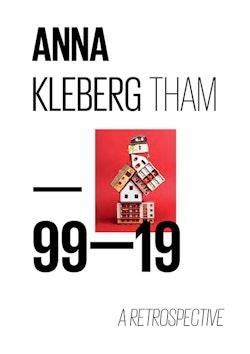 Anna Kleberg Tham : 99-19 a retrospective