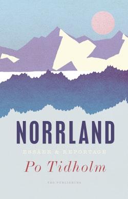 Norrland : essäer och reportage
