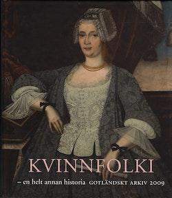 Gotländskt Arkiv 2009. Kvinnfolki - en helt annan historia