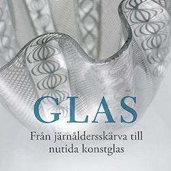 Glas. Från järnåldersskärva till nutida konstglas