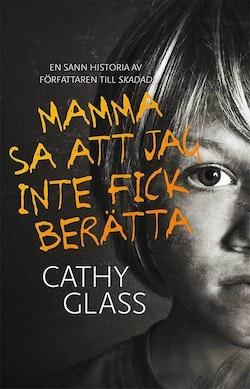 Mamma sa att jag inte fick berätta : den sanna historien om en liten pojkes mörka hemlighet