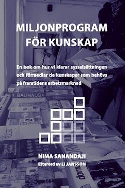 Miljonprogram för kunskap : en bok om hur vi klarar sysselsättningen och förmedlar de kunskaper som behövs på framtidens arbetsmarknad