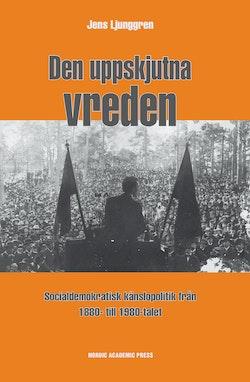 Den uppskjutna vreden : socialdemoktratisk känslopolitik från 1880- till 1980-talet