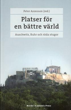 Platser för en bättre värld : Auschwitz, Ruhr och röda stugor