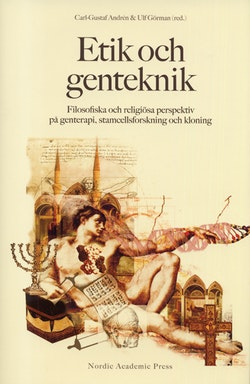 Etik och genteknik : filosofiska och religiösa perspektiv på genterapi, stamcellsforskning och kloning