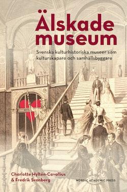 Älskade museum : svenska kulturhistoriska museer som kulturskapare och samhällsbyggare