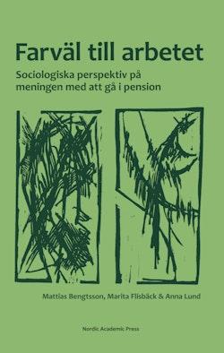 Farväl till arbetet : sociologiska perspektiv på meningen med att gå i pension
