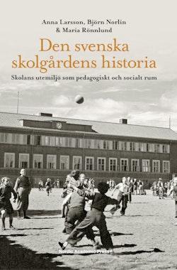Den svenska skolgårdens historia : skolans utemiljö som pedagogiskt och socialt rum