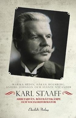 Karl Staaff : arbetarvän, rösträttskämpe och socialreformator