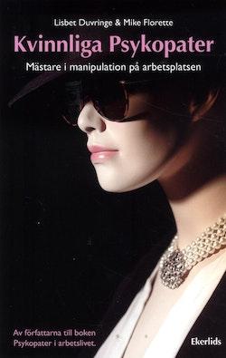 Kvinnliga psykopater : mästare i manipulation på arbetsplatsen