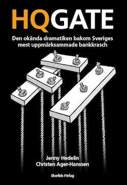 HQGATE: den okända dramatiken bakom Sveriges mest uppmärksammade bankkrasch