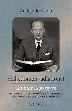 Skiljedomens ädla konst : Gunnar Lagergren - internationell domare för handel, fred och mänskliga rättigheter