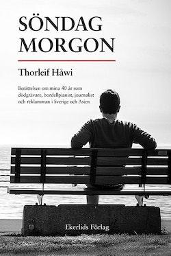 Söndag morgon : berättelsen om mina 40 år som dödgrävare, bordellpianist, journalist och reklamman i Sverige och Asien
