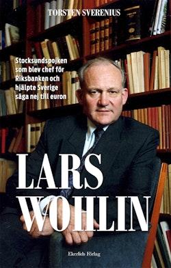 Lars Wohlin : stocksundspojken som blev chef för Riksbanken och hjälpte Sverige säga nej till euron