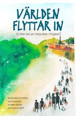 Världen flyttar in : en liten bok om integration i Vingåker