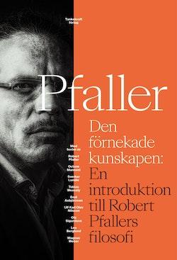 Den förnekade kunskapen: En introduktion till Robert Pfallers filosofi