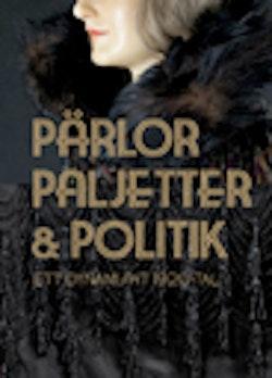 Pärlor paljetter & politik : ett dynamiskt 1920-tal