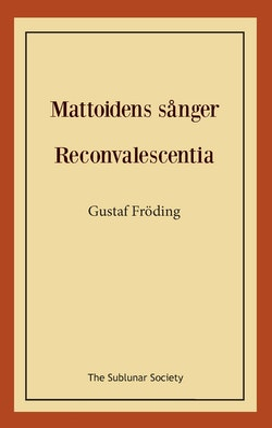Mattoidens sånger ; Reconvalescentia