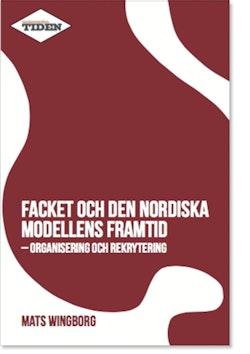 Facket och den nordiska modellens framtid : Organisering och rekrytering
