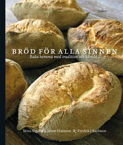 Bröd för alla sinnen : baka hemma med tradition och känsla