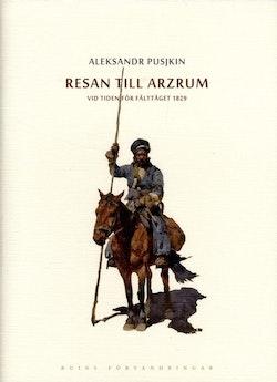 Resan till Arzrum : vid tiden för fälttåget 1829