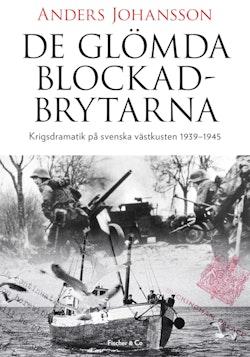 De glömda blockadbrytarna : krigsdramatik på svenska västkusten 1939-1945