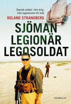 Sjöman, legionär, legosoldat : Svensk soldat i fem krig, från Jugoslavien t