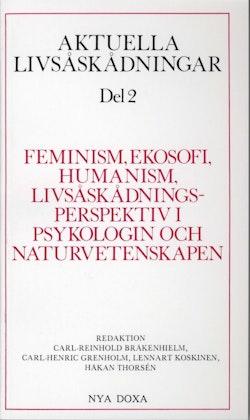 Aktuella livsåskådningar. D. 2, Feminism, ekosofi, humanism, livsåskådningsperspektiv i psykologin och naturvetenskapen